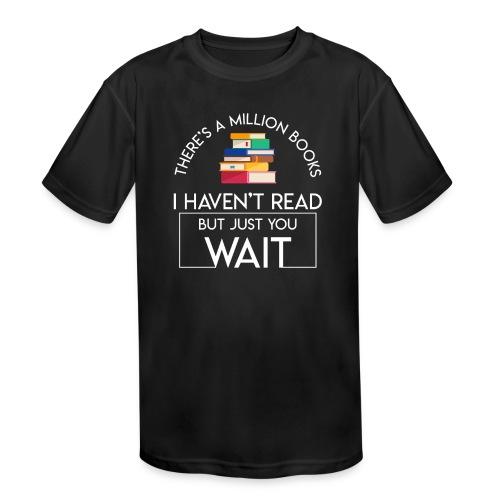 Reading Book Million Books Havent Read - Kids' Moisture Wicking Performance T-Shirt