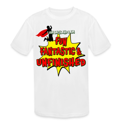 Fun Fantastic and UNFINISHED - Back to School - Kids' Moisture Wicking Performance T-Shirt