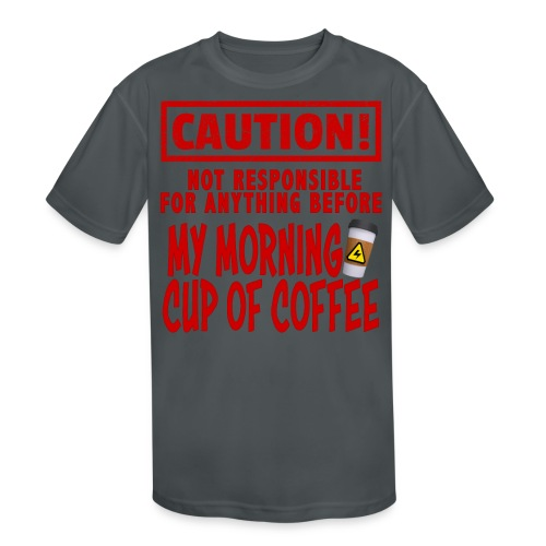 Not responsible for anything before my COFFEE - Kids' Moisture Wicking Performance T-Shirt