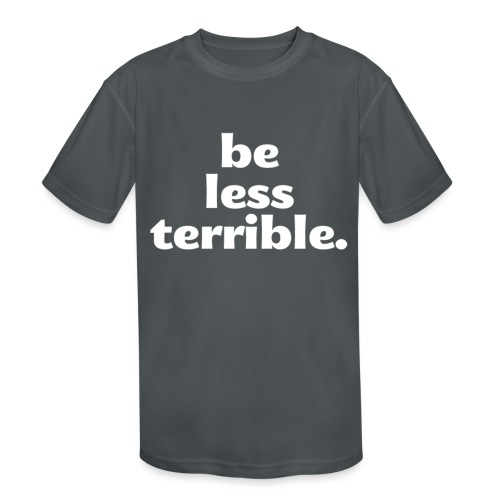 Be Less Terrible Ceramic Mug - Kids' Moisture Wicking Performance T-Shirt