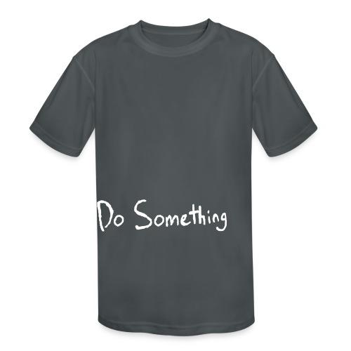 Do Something - Kid's Moisture Wicking Performance T-Shirt