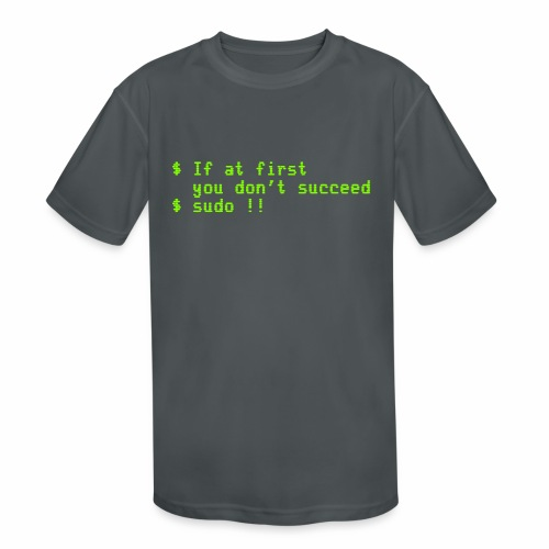 If at first you don't succeed; sudo !! - Kids' Moisture Wicking Performance T-Shirt