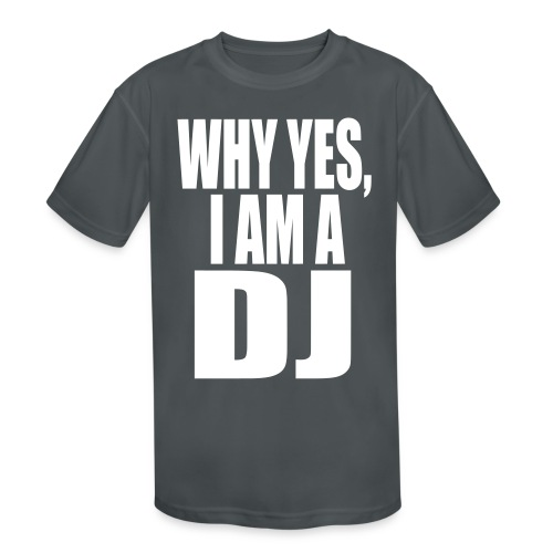 WHY YES I AM A DJ - Kids' Moisture Wicking Performance T-Shirt