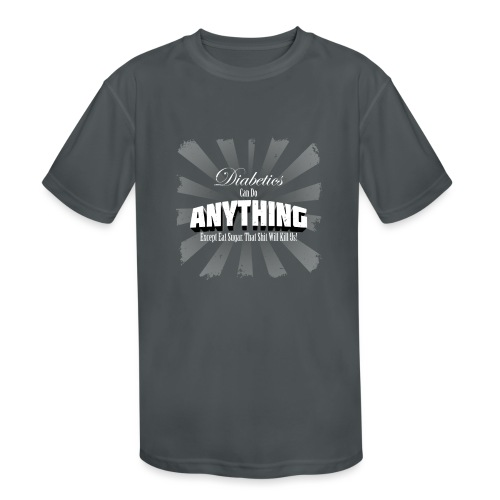 Diabetics Can Do Anything........... - Kids' Moisture Wicking Performance T-Shirt