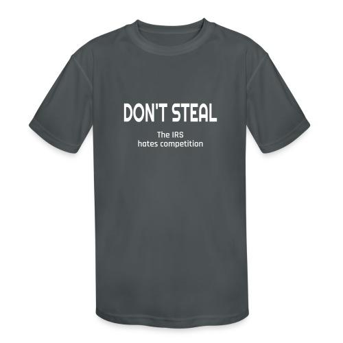 Don't Steal The IRS Hates Competition - Kids' Moisture Wicking Performance T-Shirt