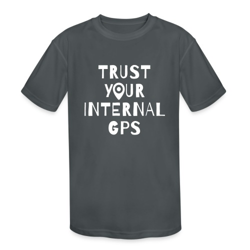 TRUST YOUR INTERNAL GPS - Kids' Moisture Wicking Performance T-Shirt