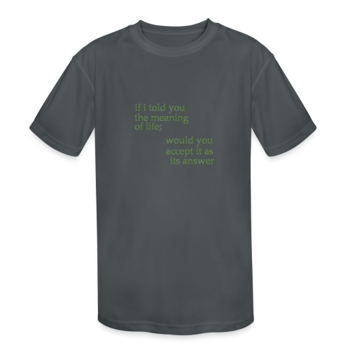 meaning of life - Kids' Moisture Wicking Performance T-Shirt