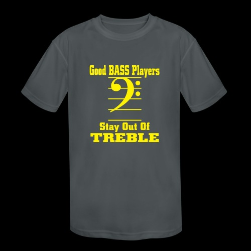 bass players stay out of treble - Kids' Moisture Wicking Performance T-Shirt