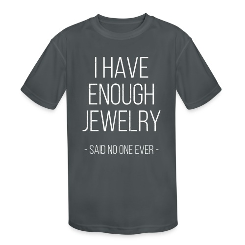 I have enough jewelry - said no one ever! - Kids' Moisture Wicking Performance T-Shirt
