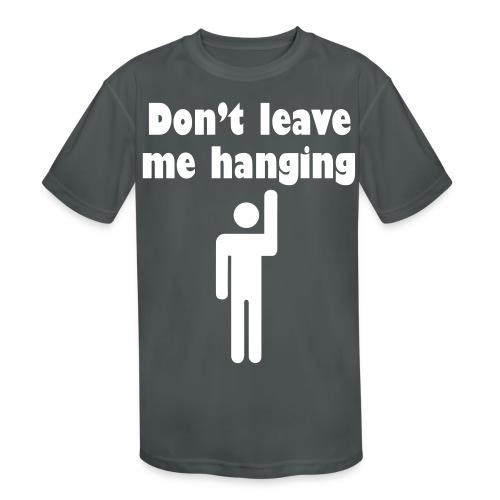 Don't Leave Me Hanging Shirt - Kids' Moisture Wicking Performance T-Shirt