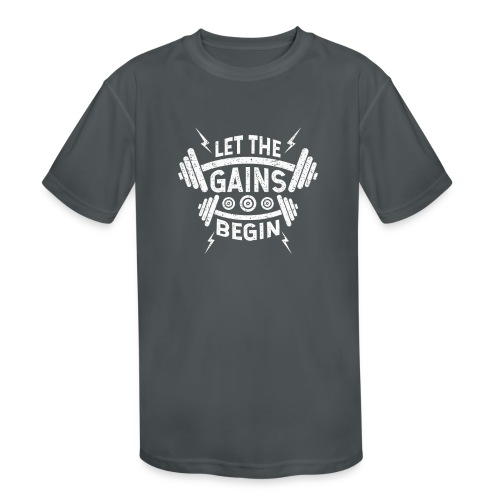 Let The Gains Begin - Kids' Moisture Wicking Performance T-Shirt