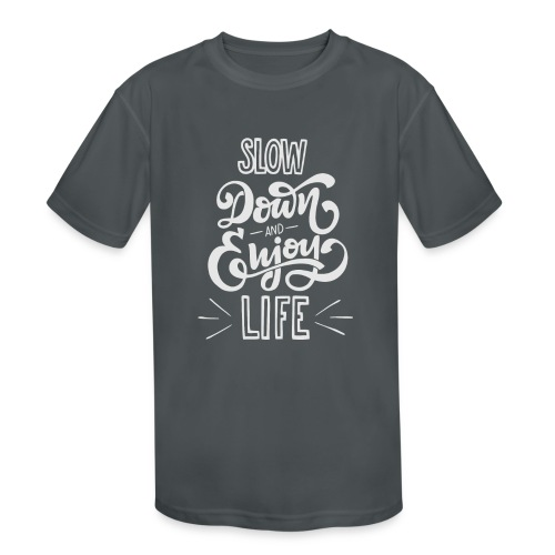 Slow down and enjoy life - Kids' Moisture Wicking Performance T-Shirt
