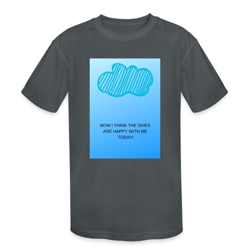MOM I THINK THE SKIES ARE HAPPY WITH ME TODAY - Kids' Moisture Wicking Performance T-Shirt