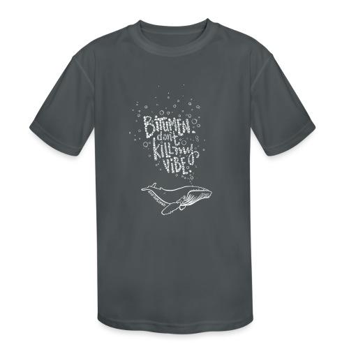 Bitumen Don't Kill My Vibe - No Pipelines - Kids' Moisture Wicking Performance T-Shirt