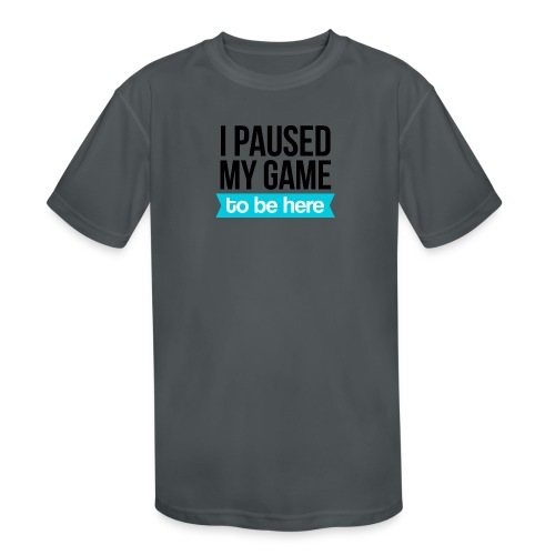 I Paused My Game - Kids' Moisture Wicking Performance T-Shirt
