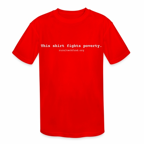 This Shirt Fights Poverty - Kids' Moisture Wicking Performance T-Shirt