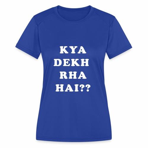 Kya Dekh Raha Hai - Women's Moisture Wicking Performance T-Shirt