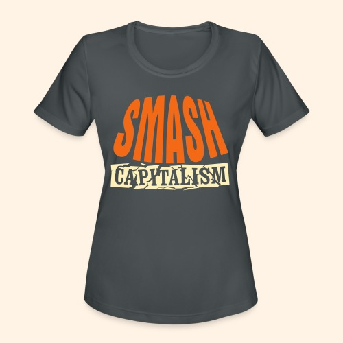 Smash Capitalism - Women's Moisture Wicking Performance T-Shirt