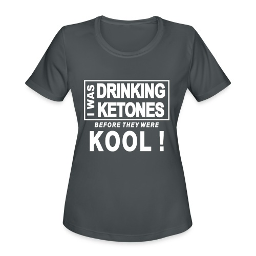 I was drinking ketones before they were kool - Women's Moisture Wicking Performance T-Shirt