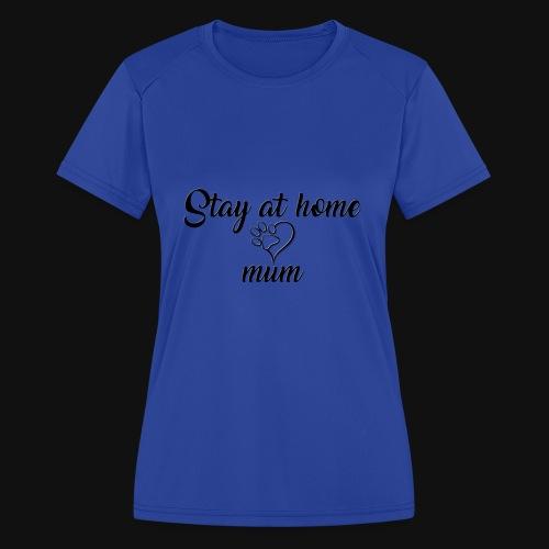 Stay At Home Mum - Women's Moisture Wicking Performance T-Shirt
