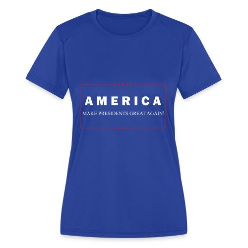 Make Presidents Great Again - Women's Moisture Wicking Performance T-Shirt