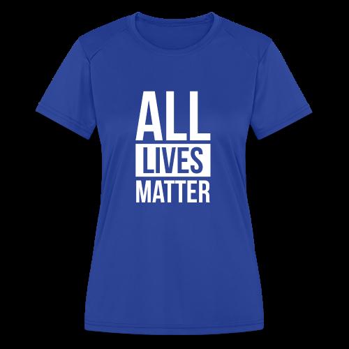 All Lives Matter - Women's Moisture Wicking Performance T-Shirt