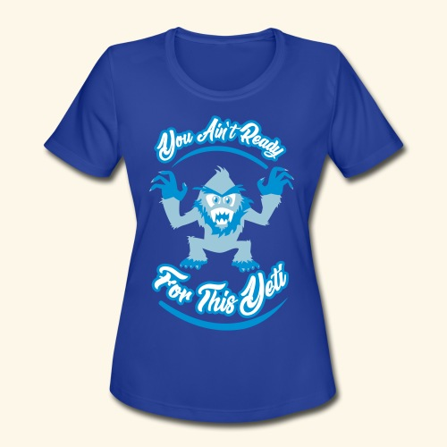 You Ain't Ready - Women's Moisture Wicking Performance T-Shirt