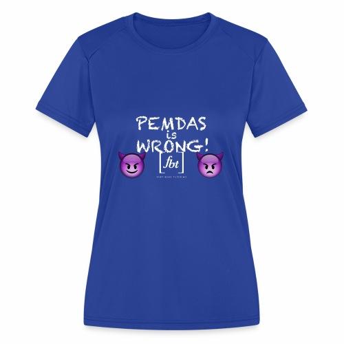 PEMDAS is Wrong! [fbt] - Women's Moisture Wicking Performance T-Shirt