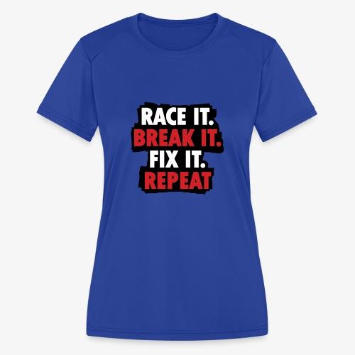 race it break it fix it repeat - Women's Moisture Wicking Performance T-Shirt