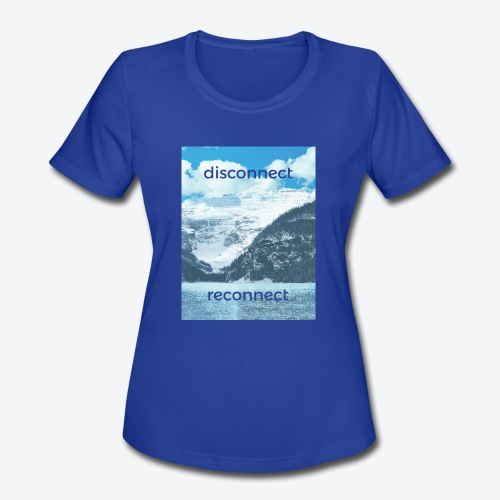 Disconnect Reconnect - Women's Moisture Wicking Performance T-Shirt