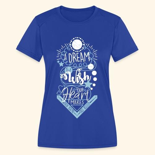 A Dream Is A Wish - Women's Moisture Wicking Performance T-Shirt