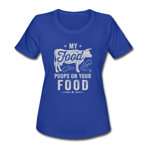 My Food Poops on Your Food - Women's Moisture Wicking Performance T-Shirt