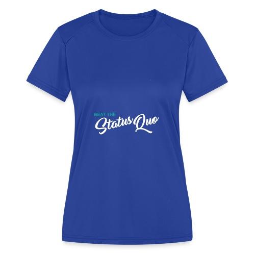 Beat The StatusQuo - Women's Moisture Wicking Performance T-Shirt
