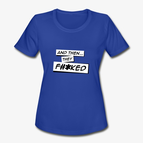 And Then They FKED Logo - Women's Moisture Wicking Performance T-Shirt