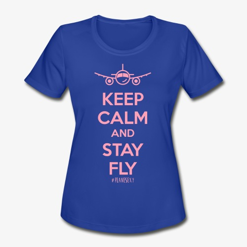 Keep Calm And Stay Fly - Women's Moisture Wicking Performance T-Shirt