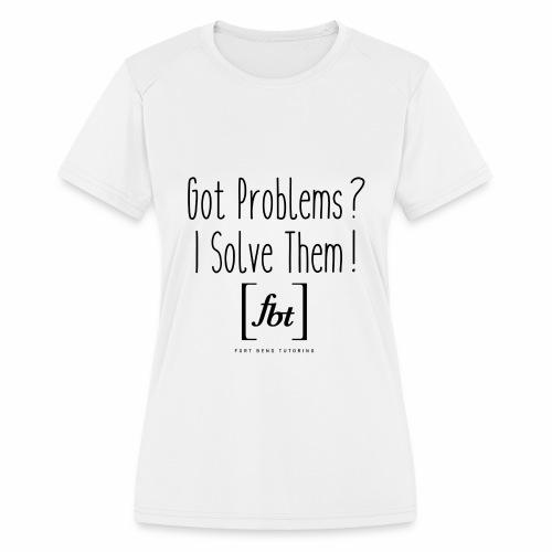 Got Problems? I Solve Them! - Women's Moisture Wicking Performance T-Shirt