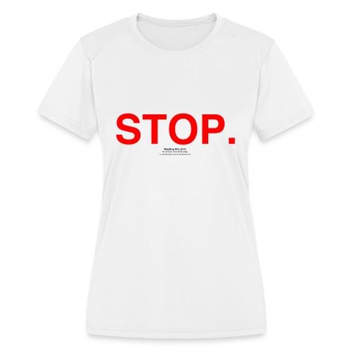 stop - Women's Moisture Wicking Performance T-Shirt