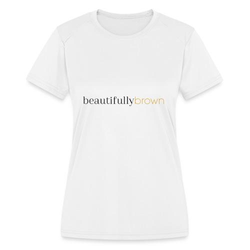 beautifullybrown - Women's Moisture Wicking Performance T-Shirt