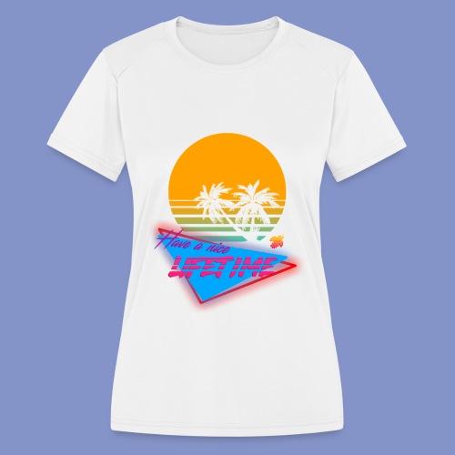 Have a nice LIFETIME - Women's Moisture Wicking Performance T-Shirt
