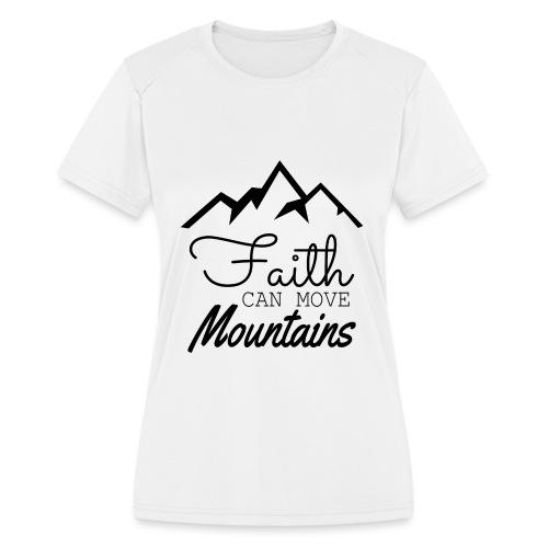 Faith Can Move Mountains - Women's Moisture Wicking Performance T-Shirt
