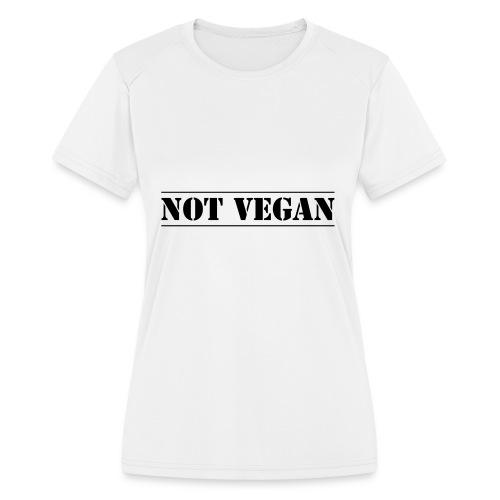 NOT VEGAN - Women's Moisture Wicking Performance T-Shirt