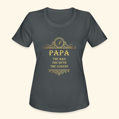 Papa the man the myth the legend - 2 - Women's Moisture Wicking Performance T-Shirt