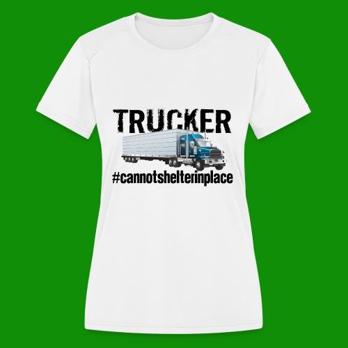 Trucker Shelter In Place - Women's Moisture Wicking Performance T-Shirt
