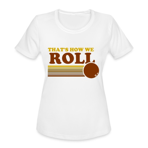 we_roll - Women's Moisture Wicking Performance T-Shirt