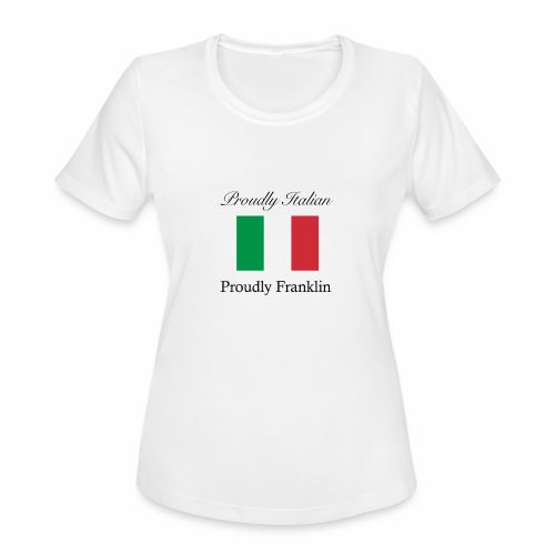 Proudly Italian, Proudly Franklin - Women's Moisture Wicking Performance T-Shirt