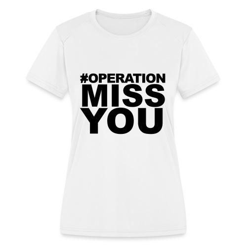 Operation Miss You - Women's Moisture Wicking Performance T-Shirt
