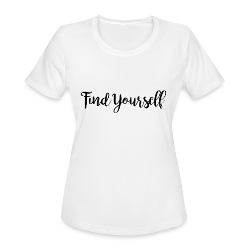 Find Yourself - Women's Moisture Wicking Performance T-Shirt