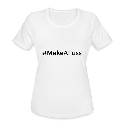 Make a Fuss hashtag - Women's Moisture Wicking Performance T-Shirt