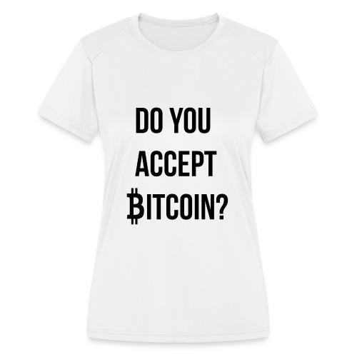Do You Accept Bitcoin - Women's Moisture Wicking Performance T-Shirt