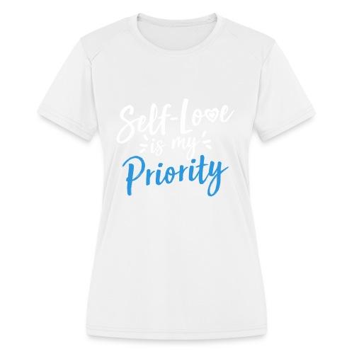 Self-Love is My Priority Shirt Design - Women's Moisture Wicking Performance T-Shirt